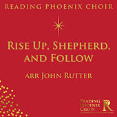 Rise Up, Shepherd, and Follow by Reading Phoenix Choir
