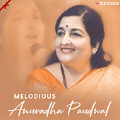Melodious Anuradha Paudwal by Anuradha Paudwal