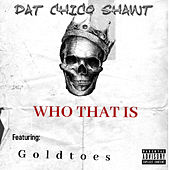 Who That Is (feat. Goldtoes) by Dat Chico Shawt