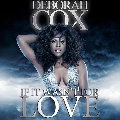 If It Wasn't For Love by Deborah Cox