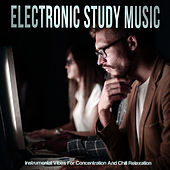 Electronic Study Music (Instrumental Vibes For Concentration And Chill Relaxation) de Various Artists