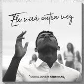 Ele Virá Outra Vez by Coral Jovem da Fadminas