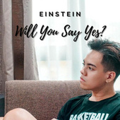 Will You Say Yes? by Einstein