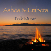 Ashes & Embers Folk Music by Various Artists