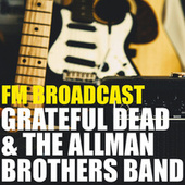 FM Broadcast Grateful Dead & The Allman Brothers Band von Grateful Dead