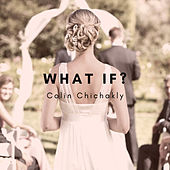 WHAT IF? (Remastered) by Colin Chichakly