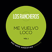 Pop Rock Argentino Singles - Me Vuelvo Loco - Vol. 1 by Los Rancheros