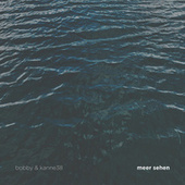 Meer sehen by Bobby