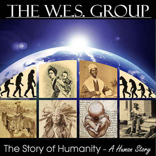 The Story of Humanity (A Human Story) by The W.E.S. Group