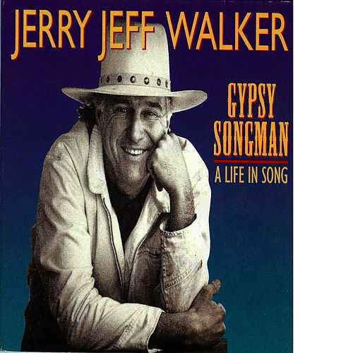Gypsy Songman:  A Life In Song by Jerry Jeff Walker