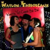Rabadash Records: Who's Yo' Cher Be' Be' by Waylon Thibodeaux
