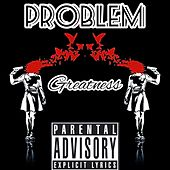 Greatness (Freestyle) by Problem