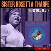 The Gospel Truth (Album of 1959) by Sister Rosetta Tharpe