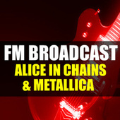 FM Broadcast Alice In Chains & Metallica von Alice in Chains
