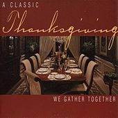 Thanksgiving - A Classic Thanksgiving: We Gather Together di Various Artists