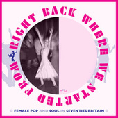 Right Back Where We Started From: Female Pop And Soul In Seventies Britain fra Various Artists