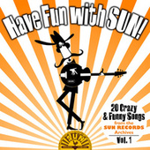 Have Fun with Sun!  20 Crazy & Funny Songs from the Sun Records Archives, Vol. 1 von Various Artists