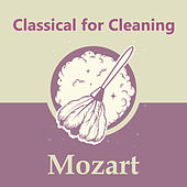 Classical for Cleaning: Mozart by Wolfgang Amadeus Mozart
