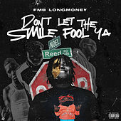 Don't Let The Smile Fool Ya by FmbLongmoney