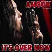 It's Over Now von Anouk