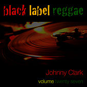 Black Label Reggae-Johnny Clarke-Vol. 27 by Johnny Clarke