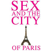 Sex and the City of Paris by Various Artists