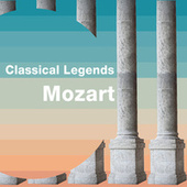 Classical Legends: Mozart by Wolfgang Amadeus Mozart