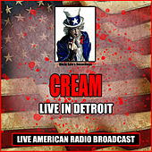 Live In Detroit (Live) by Cream