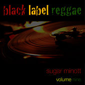 Black Label Reggae-Sugar Minott-Vol. 9 by Sugar Minott