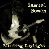 Samuel Bowen - Bleeding Daylight by Samuel Bowen