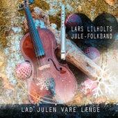 Lad julen vare længe by Lars Lilholt's Jule-Folkband