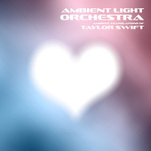 Ambient Translations of Taylor Swift by Ambient Light Orchestra