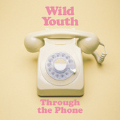 Through the Phone by Wild Youth