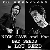 FM Broadcast Nick Cave and the Bad Seeds & Lou Reed von Nick Cave