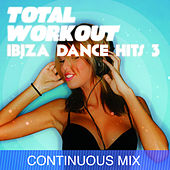 Total Workout : Ibiza Dance Hits 3 for Running, Cardio Machines, Aerobics 32 Count & Gym Workouts by Various Artists