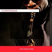 I'm Old Fashioned von John Coltrane