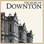 The Music of Downton (A tribute to Downton Abbey) by Various Artists