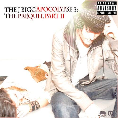 The J Biggapocolypse 3: The Prequel Part II by J Bigga