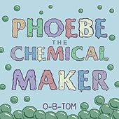Phoebe the Chemical Maker by O-B-Tom