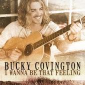 I Wanna Be That Feeling by Bucky Covington