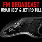 FM Broadcast Uriah Heep & Jethro Tull von Uriah Heep
