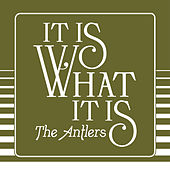 It Is What It Is von The Antlers