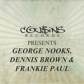 Cousins Records Presents George Nooks Dennis Brown & Frankie Paul by Various Artists