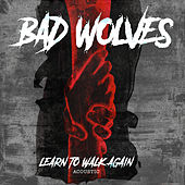 Learn to Walk Again (Acoustic) von Bad Wolves