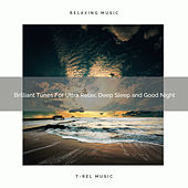 Brilliant Tunes For Ultra Relax, Deep Sleep and Good Night by Ocean Waves For Sleep (1)