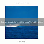 Good Mood White Vibes For Perfect Relax, Peace of Mind and Sweet Dreams by Ocean Waves For Sleep (1)