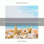 Good Mood Calm Noise For Maximum Relaxation, Absolute Relaxation by Ocean Waves For Sleep (1)