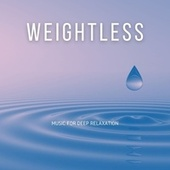 Weightless: Music for Deep Relaxation von Abby Mettry
