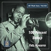 All That Jazz, Vol. 132: Fats Navarro – 100 Percent Bebop (Remastered 2020) de Fats Navarro