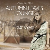Autumn Leaves Lounge: Chillout Your Mind by Various Artists